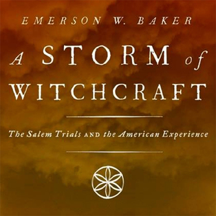 "The House of the Seven Gables Presents ""A Storm of Witchcraft: The Salem Trials and the American Experience"" a Lecture by Emerson ""Tad"" Baker"