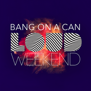 Bang on a Can LOUD Weekend