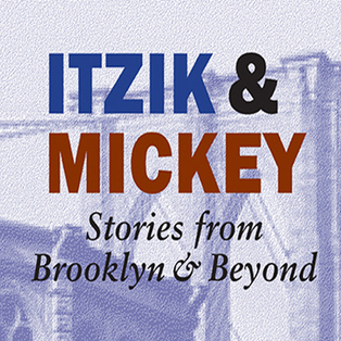 Itzik & Mickey: Stories from Brooklyn and Beyond
