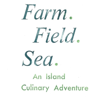 Farm. Field. Sea. An Island Culinary Adventure